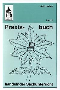 Praxisbuch handelnder Sachunterricht 2 von Astrid Kaiser (2012, Taschenbuch)
