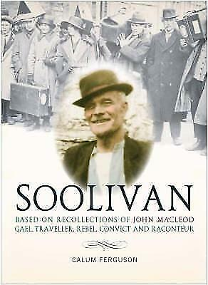 """1 of 1 - """"AS NEW"""" A Life of Soolivan: Based on the Recollections of John MacLeod, Gael, T"""