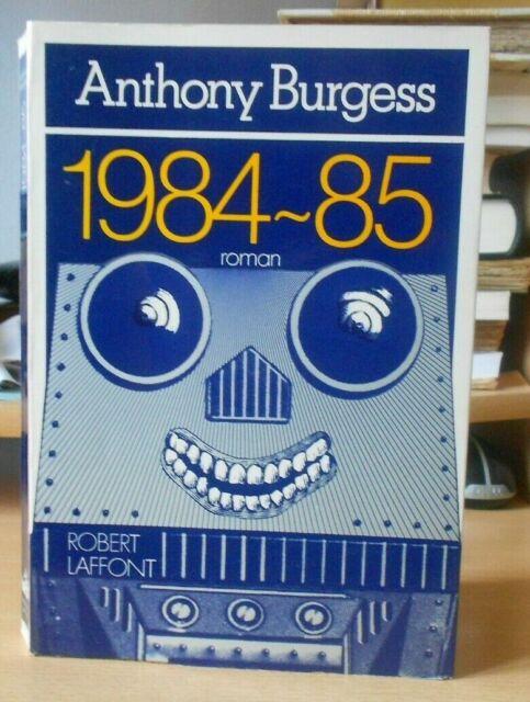 ANTHONY BURGESS 1984-85 ROBERT LAFFONT 1989  E.O. DE LA TRADUCTION FRANÇAISE