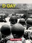 D-Day: The Campaign Across France by Jay Wertz (Hardback, 2012)