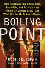 Boiling Point: How Politicians, Big Oil and Coal, Journalists, and Activists Have Fueled a Climate Crisis - and What We Can Do to Avert Disaster by Ross Gelbspan (Paperback, 2005)