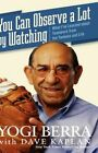 You Can Observe a Lot by Watching What I've Learned About Teamwork From The Yankees and Life Hardcover – 29 Apr 2008
