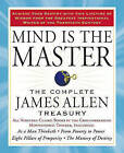 Mind is the Master: The Complete James Allen Treasury by James Allen (Paperback, 2009)