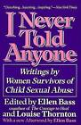 I Never Told Anyone: Writings by Women Survivors of Child Sexual Abuse by Ellen Bass (Paperback, 1991)