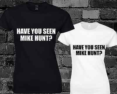 Have You Seen Mike Hunt Ladies T Shirt Top Funny Rude Joke Offensive Humour Gift