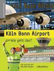 Köln Bonn Airport - Wie geht das? (2014, Kunststoffeinband)