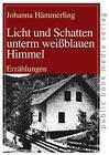 Licht und Schatten unterm weißblauen Himmel von Johanna Hämmerling (2012, Taschenbuch)