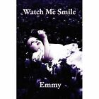 Watch Me Smile 9781456050368 by Emmy Paperback