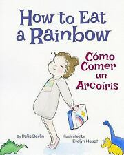 How to Eat a Rainbow : Spanish and English Dual Text by Delia Berlin (2015,...