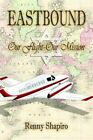 Eastbound Our Flight - Our Mission 9781420852882 by Renny Shapiro Paperback