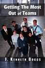 Getting The Most out of Teams 9781403329202 by J. Kenneth Boggs Paperback