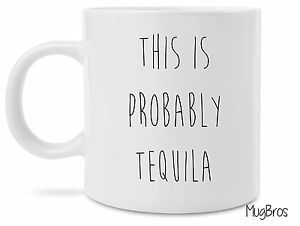 Funny This is Probably Tequila Novelty Gift Coffee Mug Probably Wine Vodka
