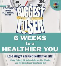 The Biggest Loser : 6 Weeks to a Healthier You - Lose Weight and Get Healthy for Life! by Lisa Wheeler, Biggest Loser Experts and Cast Staff, Melissa Roberson and Cheryl Forberg (2010, Paperback)