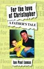 For the Love of Christopher: A Father's Tale by Ian Paul Lomax (Paperback, 2014)