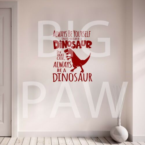 Always Be A Dinosaur Vinyl Wall Art Sticker Decal Boys Bedroom Childrens