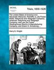 The United States of America and Alexander Meissner, Plaintiffs vs. de Forest Radio Telephone and Telegraph Company, American Telephone and Telegraph Company, and Lee de Forest; Westinghouse Electric & Manufacturing Company, and Edwin H. Armstrong;... by Harry E Knight (Paperback / softback, 2012)