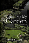Come Into My Garden: Volume 1 by Virgil Ballard (Paperback, 2010)