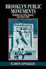 Brooklyn Public Momuments: Sculpture for Civic Memory and Urban Pride by Elmer Sprague (Paperback / softback, 2008)