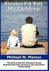 Stories I'd Tell My Children (But Maybe Not Until They're Adults) Hardcover Edition by Michael N Marcus (Hardback, 2011)