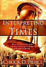Interpreting the Times: How God Intersects with Our Lives to Bring Revelation and Understanding by Chuck D. Pierce (Paperback, 2008)