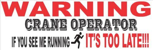 bumper or window sticker Warning crane operator if you see me running CO-11B