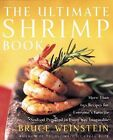 The Ultimate Shrimp Book: More Than 650 Recipes for Everyone's Favorite Seafood Prepared in Every Way Imaginable by Bruce Weinstein (Paperback, 2012)