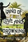 Land of Love and Drowning by Tiphanie Yanique (Hardback, 2014)