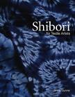 Shibori: For Textile Artists by Janice Gunner (Hardback, 2006)