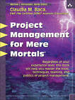 Project Management for Mere Mortals: The Tools, Techniques, Teaming, and Politics of Project Management by Claudia Baca (Paperback, 2007)
