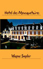Htel Des Mousquetaires: Following a Dream Without Losing Your Shirt by Wayne Snyder (Paperback / softback, 2005)