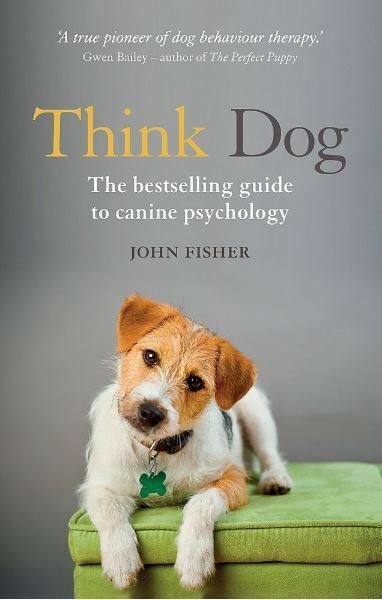 Think Dog: An Owner's Guide to Canine Psychology, Fisher, John, New Book