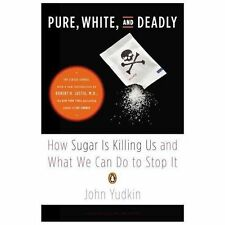 Pure, White, and Deadly: How Sugar Is Killing Us and What We Can Do to Stop It b