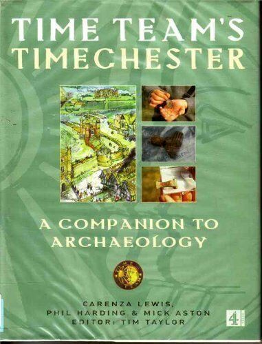 """1 of 1 - """"Time Team's"""" Timechester: A Companion to Archaeology By Tim Taylor, Carenza Le"""