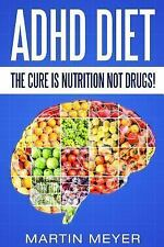 ADHD Diet: the Cure Is Nutrition Not Drugs (for: Children, Adult ADD,...