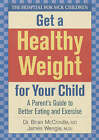 Get a Healthy Weight for Your Child: A Parent's Guide to Better Eating and Exercise by James Wengle, Brian Mccrindle (Paperback, 2005)