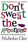 Don't Sweat the Aubergine: Escape the Tyranny of Celebrity Chefs and Domestic Goddesses by Nicholas Clee (Hardback, 2005)