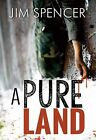 A Pure Land by Jim Spencer (Paperback, 2015)