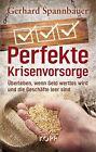 Spannbauer, G: Perfekte Krisenvorsorge von Gerhard Spannbauer (2012, Gebundene Ausgabe)