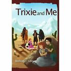 Trixie and Me by Barbara J Gonyo (Paperback / softback, 2011)