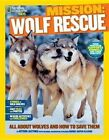 Mission Wolf Rescue All About Wolves and How to Save Them 9781426314957
