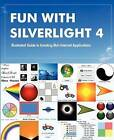 Fun with Silverlight 4: Illustrated Guide to Creating Rich Internet Applications with Examples in C#, ASP.Net, Xaml, Media, Webcam, Ajax, Rest and Web Services by Rajesh Lal (Paperback / softback, 2011)