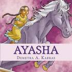 Ayasha: You're Never Too Little to Dream Big by Demetra A Karras (Paperback / softback, 2011)