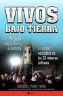 Vivos Bajo Tierra: Milagros, Negligencia y Esperanza: La Historia de Lo 33 Mineros Chilenos by Manuel Pino Toro (Paperback / softback, 2011)