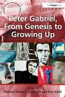 Peter Gabriel, from Genesis to Growing Up by Dr Sarah Hill (Paperback, 2012)