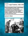 The Constitution of the United States: A Brief Study of the Genesis, Formulation and Political Philosophy of the Constitution of the United States, Together with Two Addresses on the Supreme Court. by James M Beck (Paperback / softback, 2010)