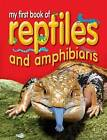 My First Book of Reptiles and Amphibians by Octopus Publishing Group (Paperback, 2006)