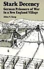 Stark Decency: German Prisoners of War in a New England Village by Allen V. Koop (Paperback, 1988)