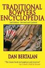 Traditional Bowyers Encyclopedia : The Bowhunting and Bowmaking World of the Nation's Top Crafters of Longbows and Recurves by Dan Bertalan (2007, Hardcover, Revised)