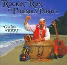 Give Me an RRR! by Rockin' Ron the Friendly Pirate (CD, 2010, Rockin' Ron the Friendly Pirate)