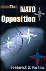 The NATO Opposition by Frederick W Parkins (Paperback / softback, 2000)